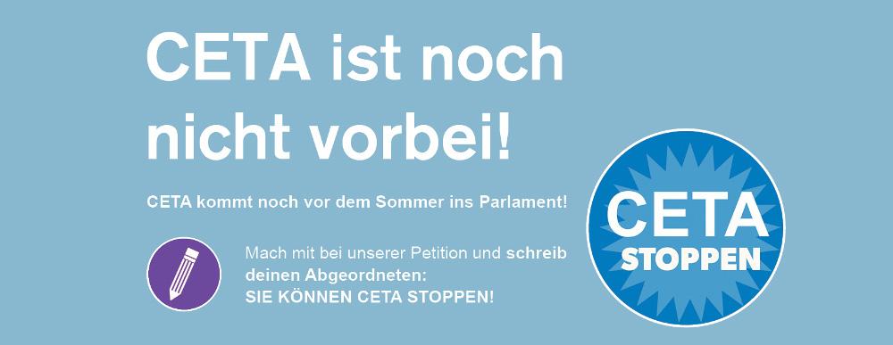 CETA ist noch nicht vorbei! Mach mit bei unserer Petition und schreib' deinen Abgeordneten!